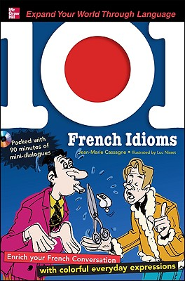 101 French Idioms By Cassagne, Jean-Marie/ Nisset, Luc (ILT)